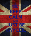 KEEP CALM AND JUST BE KAYCEIL - Personalised Poster large