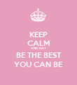 KEEP CALM AND JUST BE THE BEST YOU CAN BE - Personalised Poster large