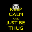 KEEP CALM AND JUST BE THUG - Personalised Poster large