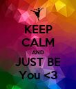 KEEP CALM AND JUST BE You <3 - Personalised Poster large