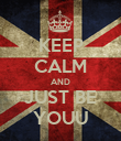 KEEP CALM AND JUST BE YOUU - Personalised Poster large