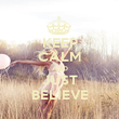 KEEP CALM AND JUST BELIEVE - Personalised Poster large