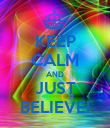 KEEP CALM AND JUST BELIEVE! - Personalised Poster large