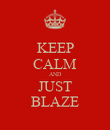 KEEP CALM AND JUST BLAZE - Personalised Poster large