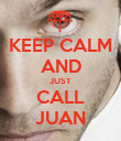 KEEP CALM AND JUST CALL JUAN - Personalised Poster large
