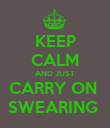 KEEP CALM AND JUST CARRY ON  SWEARING  - Personalised Poster large