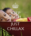 KEEP CALM AND JUST CHILLAX - Personalised Poster large