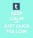 KEEP CALM AND JUST CLICK FOLLOW - Personalised Poster large
