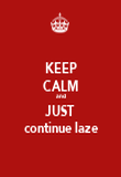 KEEP CALM and JUST continue laze - Personalised Poster large