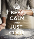 KEEP CALM AND JUST  COOK - Personalised Poster large