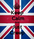 Keep  Calm And Just Creep - Personalised Poster large