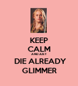 KEEP CALM AND JUST  DIE ALREADY GLIMMER - Personalised Poster large