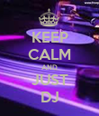 KEEP CALM AND JUST DJ - Personalised Poster large