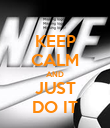 KEEP CALM AND JUST DO IT - Personalised Poster large
