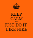 KEEP CALM AND JUST DO IT  LIKE NIKE - Personalised Poster large