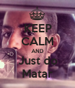 KEEP CALM AND Just do Matar - Personalised Poster large