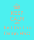 KEEP CALM AND Just Do The Damn HSC - Personalised Poster large