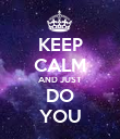 KEEP CALM AND JUST DO YOU - Personalised Poster large