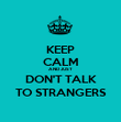 KEEP CALM AND JUST DON'T TALK TO STRANGERS - Personalised Poster large