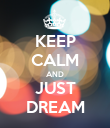 KEEP CALM AND JUST DREAM - Personalised Poster large