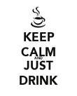 KEEP CALM AND JUST DRINK - Personalised Poster large