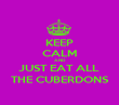 KEEP CALM AND JUST EAT ALL  THE CUBERDONS - Personalised Poster large
