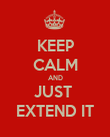KEEP CALM AND JUST  EXTEND IT - Personalised Poster large