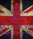 KEEP CALM AND.. JUST F*CK YOU I am Emo <3 - Personalised Poster large