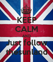 KEEP CALM AND Just follow thesunland - Personalised Poster large