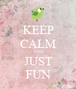 KEEP CALM AND JUST FUN - Personalised Poster large