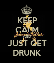 KEEP CALM AND JUST GET DRUNK - Personalised Poster large