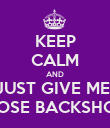 KEEP CALM AND JUST GIVE ME  THOSE BACKSHOTS - Personalised Poster large