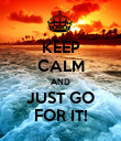 KEEP CALM AND JUST GO FOR IT! - Personalised Poster large