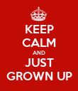 KEEP CALM AND JUST GROWN UP - Personalised Poster large