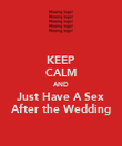 KEEP CALM AND Just Have A Sex After the Wedding - Personalised Poster large