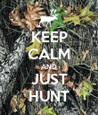 KEEP CALM AND JUST HUNT - Personalised Poster large