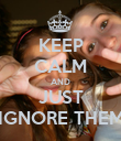 KEEP CALM AND JUST IGNORE THEM - Personalised Poster large