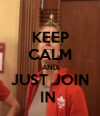 KEEP CALM AND JUST JOIN IN  - Personalised Poster large