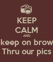 KEEP CALM AND Just keep on browsing  Thru our pics - Personalised Poster large