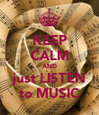 KEEP CALM AND just LISTEN to MUSIC - Personalised Poster large