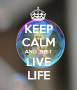 KEEP CALM AND JUST LIVE LIFE - Personalised Poster large