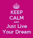 KEEP CALM AND Just Live Your Dream - Personalised Poster large