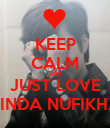 KEEP CALM AND JUST LOVE DINDA NUFIKHA - Personalised Poster large