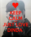 KEEP CALM AND JUST LOVE DINDA  - Personalised Poster large