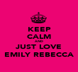 KEEP CALM AND JUST LOVE EMILY REBECCA - Personalised Poster large