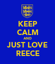 KEEP CALM AND JUST LOVE REECE - Personalised Poster large