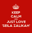 KEEP CALM AND JUST LOVE 'SEILA ZALIKAH' - Personalised Poster large
