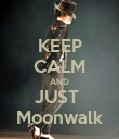 KEEP CALM AND JUST  Moonwalk - Personalised Poster large