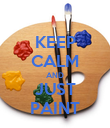 KEEP CALM AND JUST PAINT - Personalised Poster large