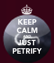 KEEP CALM AND JUST PETRIFY - Personalised Poster large